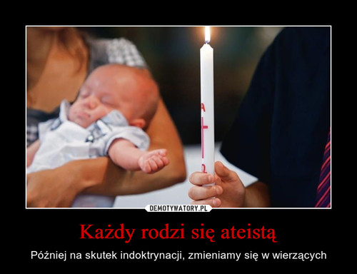 Każdy rodzi się ateistą