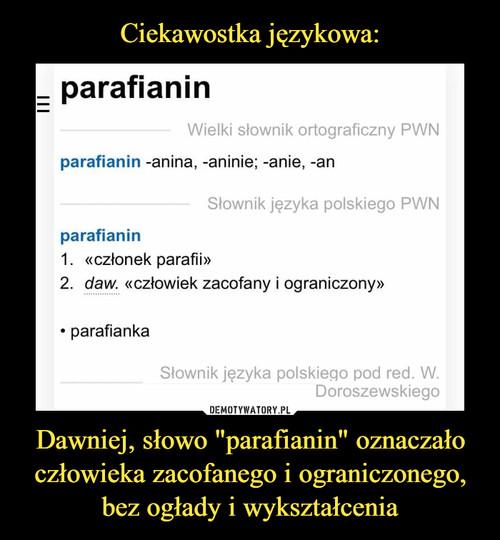 """Ciekawostka językowa: Dawniej, słowo """"parafianin"""" oznaczało człowieka zacofanego i ograniczonego, bez ogłady i wykształcenia"""