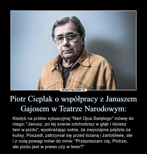 Piotr Cieplak o współpracy z Januszem Gajosem w Teatrze Narodowym: