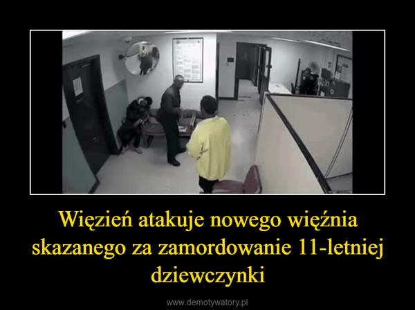 Więzień atakuje nowego więźnia skazanego za zamordowanie 11-letniej dziewczynki –