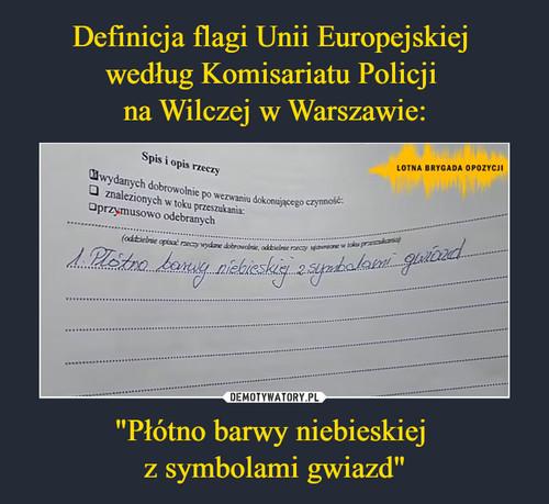 """Definicja flagi Unii Europejskiej  według Komisariatu Policji  na Wilczej w Warszawie: """"Płótno barwy niebieskiej  z symbolami gwiazd"""""""