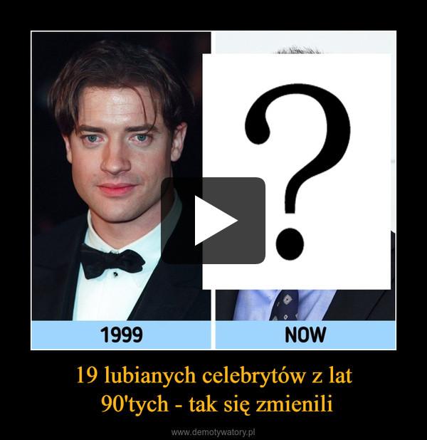 19 lubianych celebrytów z lat 90'tych - tak się zmienili –