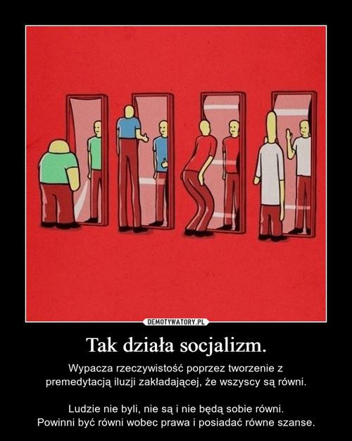 Tak działa socjalizm.