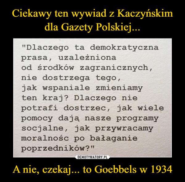 A nie, czekaj... to Goebbels w 1934 –