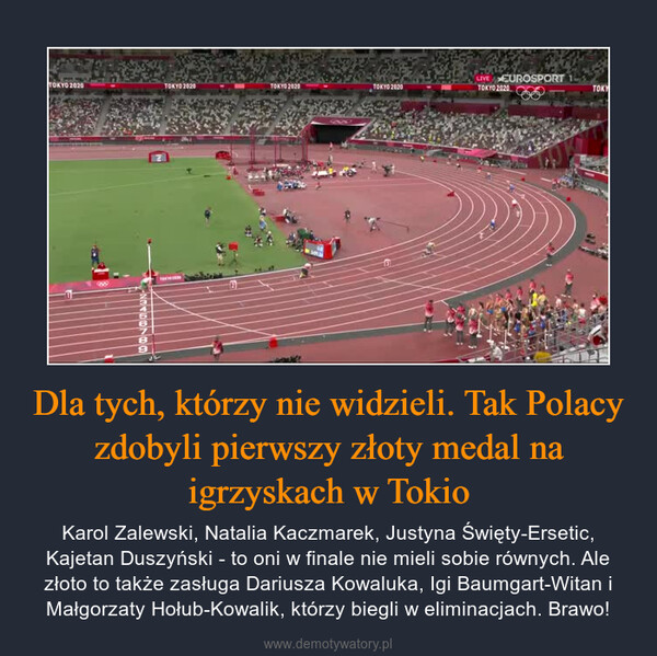 Dla tych, którzy nie widzieli. Tak Polacy zdobyli pierwszy złoty medal na igrzyskach w Tokio – Karol Zalewski, Natalia Kaczmarek, Justyna Święty-Ersetic, Kajetan Duszyński - to oni w finale nie mieli sobie równych. Ale złoto to także zasługa Dariusza Kowaluka, Igi Baumgart-Witan i Małgorzaty Hołub-Kowalik, którzy biegli w eliminacjach. Brawo!