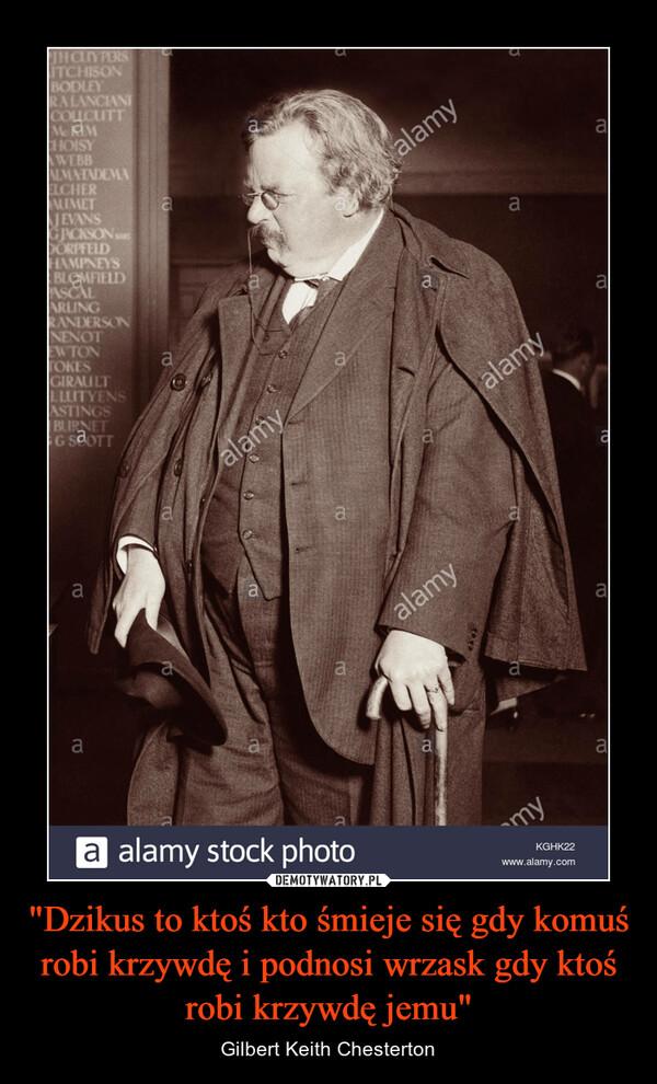 """""""Dzikus to ktoś kto śmieje się gdy komuś robi krzywdę i podnosi wrzask gdy ktoś robi krzywdę jemu"""" – Gilbert Keith Chesterton"""