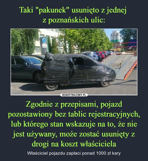 """Taki """"pakunek"""" usunięto z jednej  z poznańskich ulic: Zgodnie z przepisami, pojazd pozostawiony bez tablic rejestracyjnych, lub którego stan wskazuje na to, że nie jest używany, może zostać usunięty z drogi na koszt właściciela"""