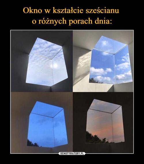 Okno w kształcie sześcianu  o różnych porach dnia: