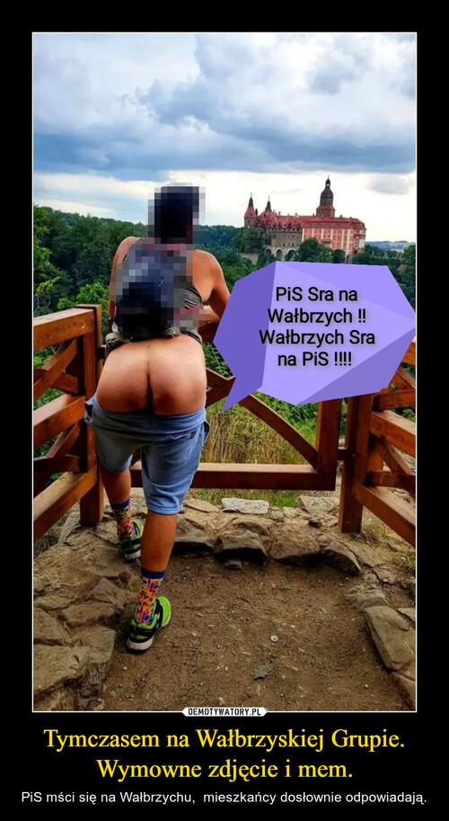 Tymczasem na Wałbrzyskiej Grupie. Wymowne zdjęcie i mem.