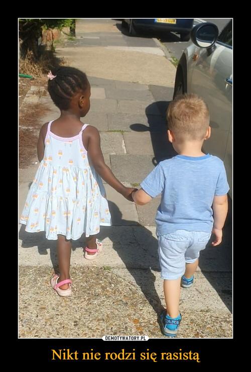 Nikt nie rodzi się rasistą