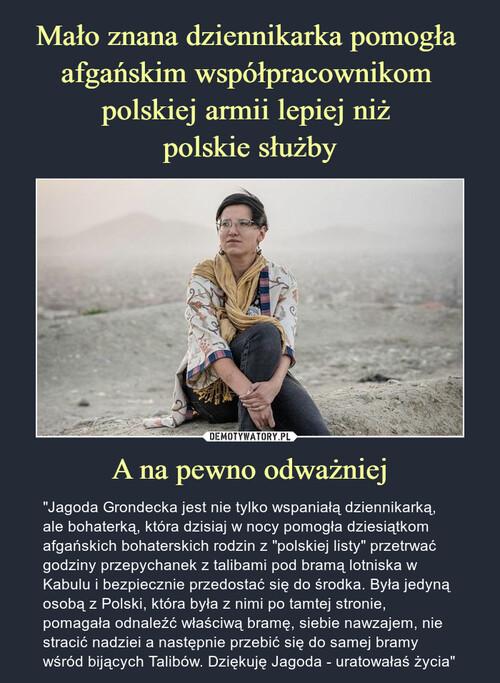 Mało znana dziennikarka pomogła  afgańskim współpracownikom  polskiej armii lepiej niż  polskie służby A na pewno odważniej
