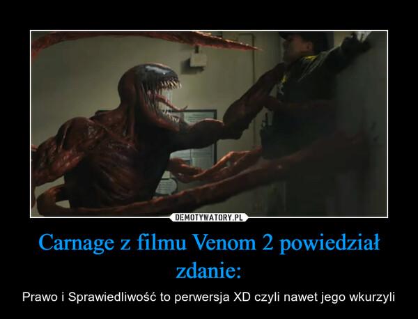 Carnage z filmu Venom 2 powiedział zdanie: – Prawo i Sprawiedliwość to perwersja XD czyli nawet jego wkurzyli
