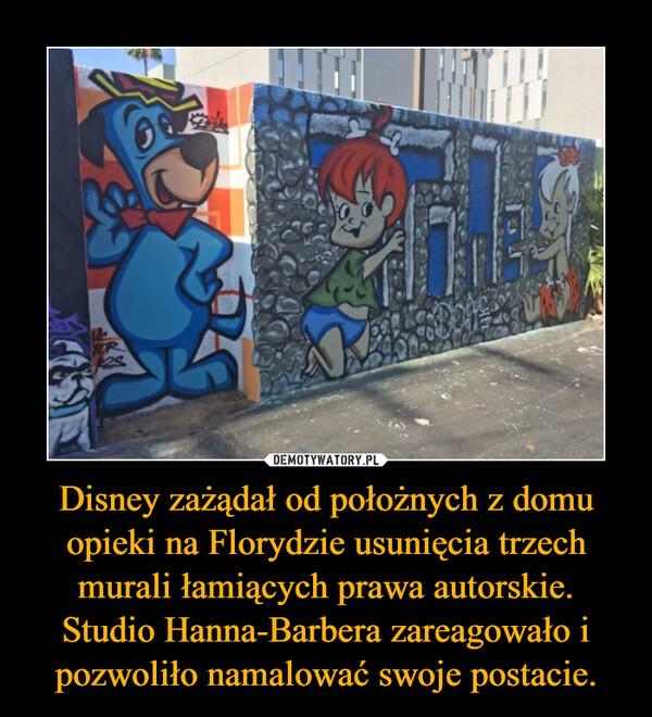 Disney zażądał od położnych z domu opieki na Florydzie usunięcia trzech murali łamiących prawa autorskie. Studio Hanna-Barbera zareagowało i pozwoliło namalować swoje postacie. –