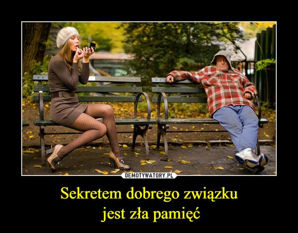 Sekretem dobrego związku jest zła pamięć –