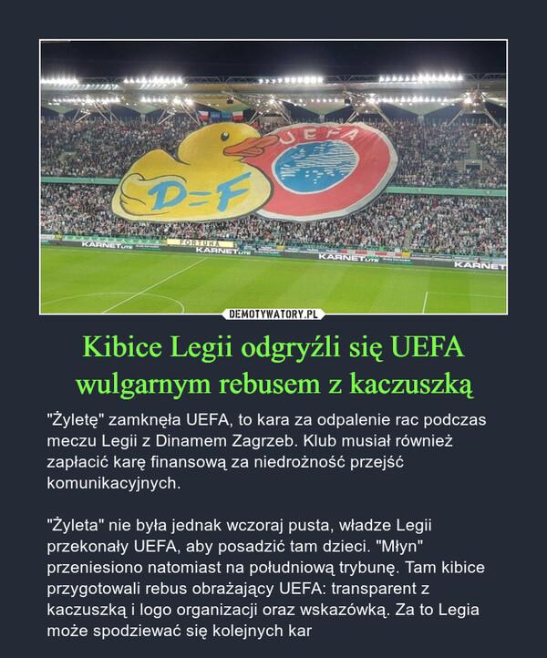"""Kibice Legii odgryźli się UEFA wulgarnym rebusem z kaczuszką – """"Żyletę"""" zamknęła UEFA, to kara za odpalenie rac podczas meczu Legii z Dinamem Zagrzeb. Klub musiał również zapłacić karę finansową za niedrożność przejść komunikacyjnych. """"Żyleta"""" nie była jednak wczoraj pusta, władze Legii przekonały UEFA, aby posadzić tam dzieci. """"Młyn"""" przeniesiono natomiast na południową trybunę. Tam kibice przygotowali rebus obrażający UEFA: transparent z kaczuszką i logo organizacji oraz wskazówką. Za to Legia może spodziewać się kolejnych kar"""