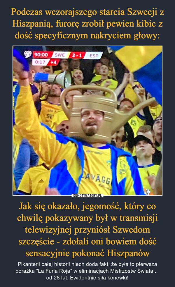 """Jak się okazało, jegomość, który co chwilę pokazywany był w transmisji telewizyjnej przyniósł Szwedom szczęście - zdołali oni bowiem dość sensacyjnie pokonać Hiszpanów – Pikanterii całej historii niech doda fakt, że była to pierwsza porażka """"La Furia Roja"""" w eliminacjach Mistrzostw Świata... od 28 lat. Ewidentnie siła konewki!"""