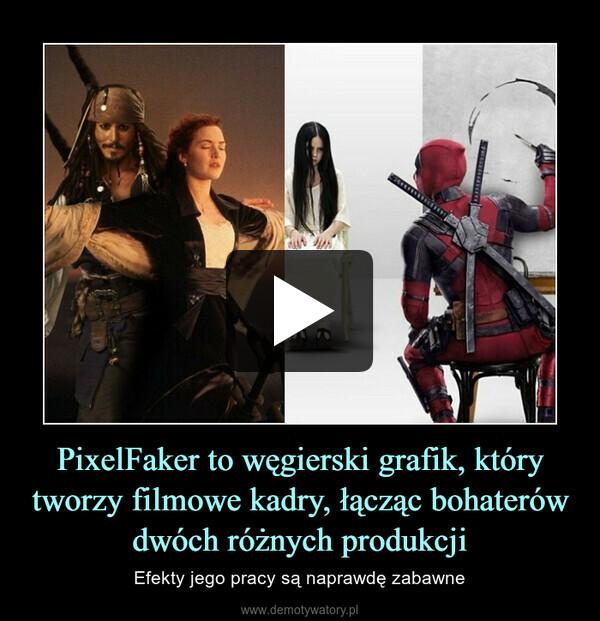 PixelFaker to węgierski grafik, który tworzy filmowe kadry, łącząc bohaterów dwóch różnych produkcji – Efekty jego pracy są naprawdę zabawne