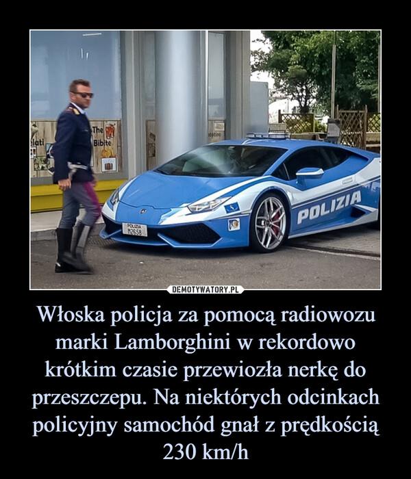 Włoska policja za pomocą radiowozu marki Lamborghini w rekordowo krótkim czasie przewiozła nerkę do przeszczepu. Na niektórych odcinkach policyjny samochód gnał z prędkością 230 km/h –