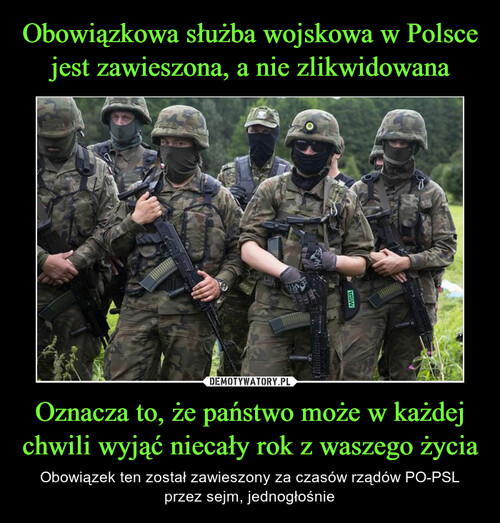 Obowiązkowa służba wojskowa w Polsce jest zawieszona, a nie zlikwidowana Oznacza to, że państwo może w każdej chwili wyjąć niecały rok z waszego życia