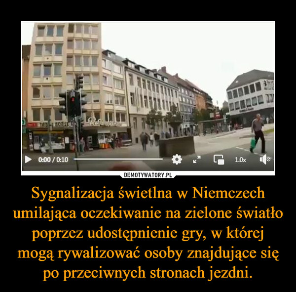 Sygnalizacja świetlna w Niemczech umilająca oczekiwanie na zielone światło poprzez udostępnienie gry, w której mogą rywalizować osoby znajdujące się po przeciwnych stronach jezdni. –