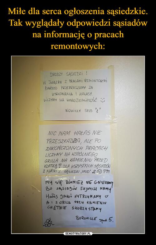 Miłe dla serca ogłoszenia sąsiedzkie. Tak wyglądały odpowiedzi sąsiadów na informację o pracach remontowych: