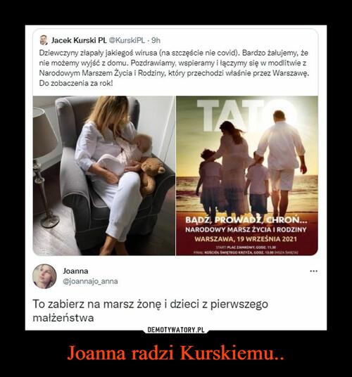 Joanna radzi Kurskiemu..