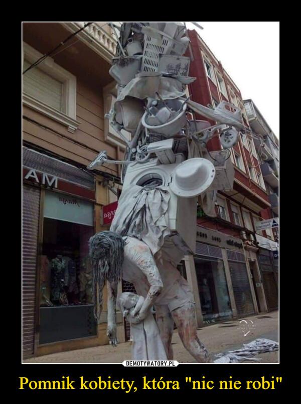 """Pomnik kobiety, która """"nic nie robi"""" –"""