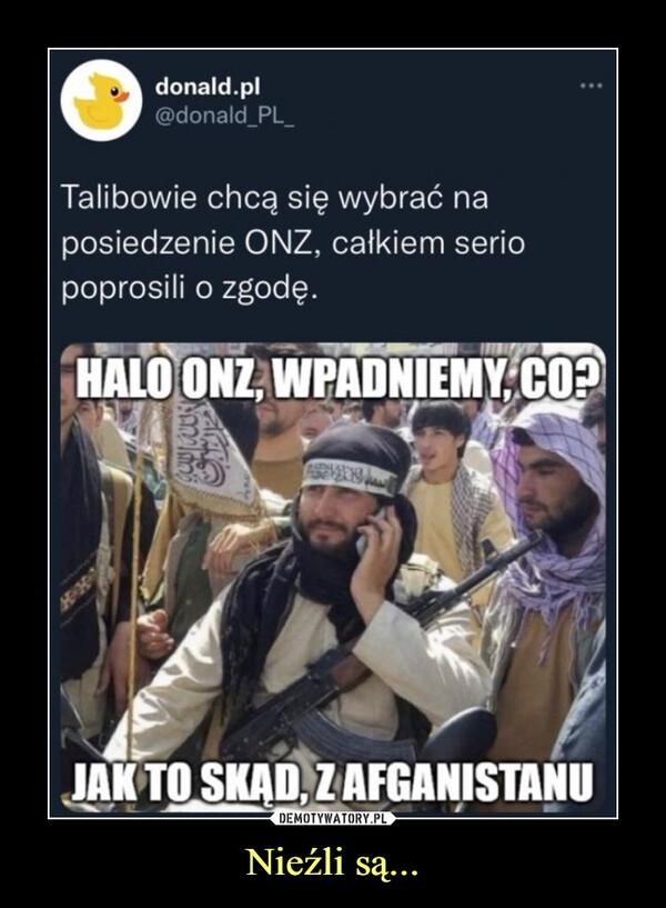 Nieźli są... –  donald.pl Talibowie chcą się wybrać na posiedzenie ONZ, całkiem serio poprosili o zgodę. Halo ONZ, wpadniemy, co? Jak to skąd, z Afganistanu