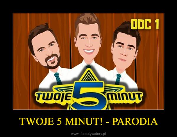 TWOJE 5 MINUT! - PARODIA –