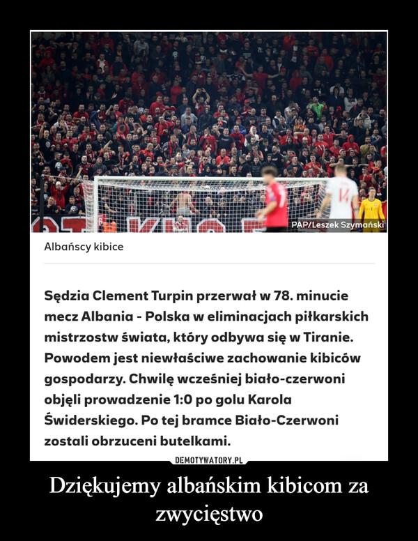 Dziękujemy albańskim kibicom za zwycięstwo –