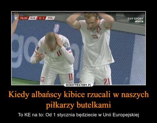 Kiedy albańscy kibice rzucali w naszych piłkarzy butelkami