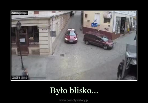 Było blisko... –