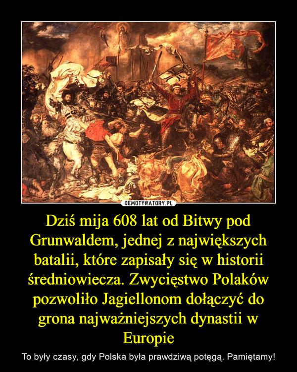 Dziś mija 608 lat od Bitwy pod Grunwaldem, jednej z największych batalii, które zapisały się w historii średniowiecza. Zwycięstwo Polaków pozwoliło Jagiellonom dołączyć do grona najważniejszych dynastii w Europie
