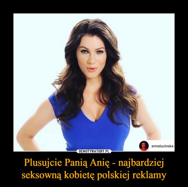 Plusujcie Panią Anię - najbardziej seksowną kobietę polskiej reklamy